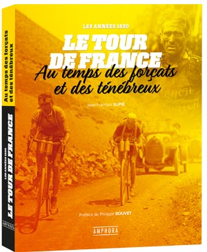 Le Tour de France au temps des forçats de la route